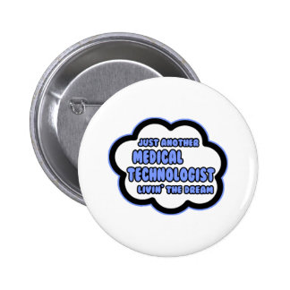 Medical Technologist .. Livin' The Dream 2 Inch Round Button