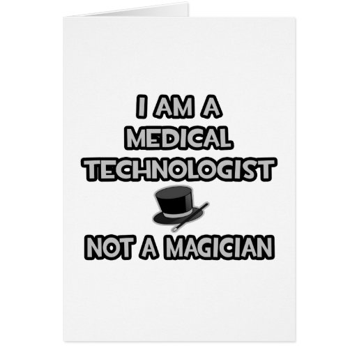 Medical Technologist... Not A Magician Greeting Card