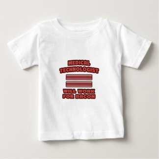 Medical Technologist .. Will Work For Bacon Baby T-Shirt