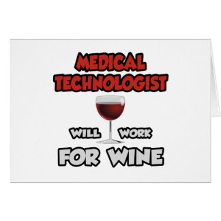 Medical Technologist ... Will Work For Wine Card