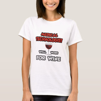 Medical Technologist ... Will Work For Wine T-Shirt
