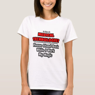 Medical Technologist...Work My Magic T-Shirt