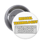Medical Technologist .. You're Impressed Buttons