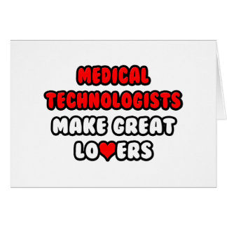 Medical Technologists Make Great Lovers Card