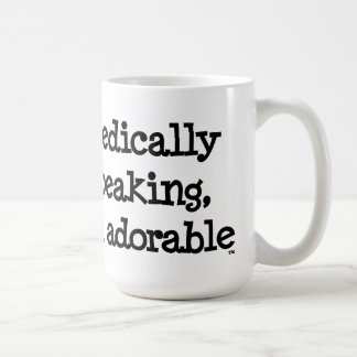 Medically Speaking, I'm Adorable™ Funny Quote Mug