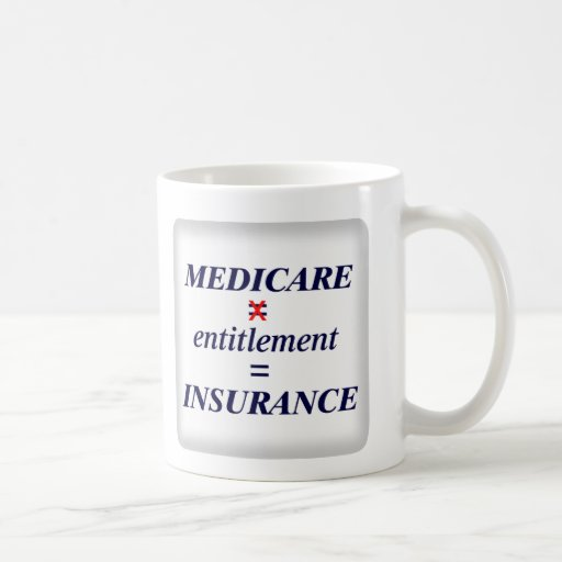 Medicare not Entitlement Coffee Mugs
