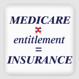 Medicare not Entitlement Square Sticker