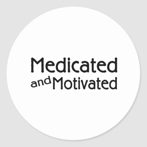 Medicated And Motivated Classic Round Sticker