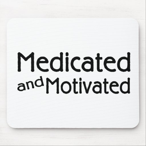 Medicated And Motivated Mouse Pad