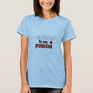 Medicated for your protection t shirt