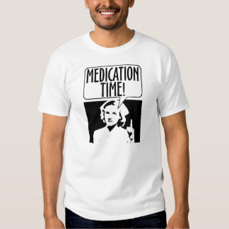 Medication Time! T Shirt