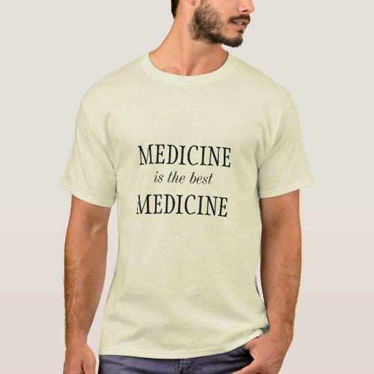 Medicine is the best medicine T-Shirt