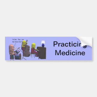 Medicine - Practicing Medicine - Bumper Sticker