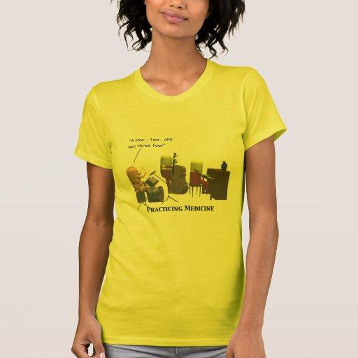 Medicine - Practicing Medicine - T Shirts