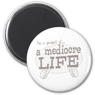 mediocre life 2 inch round magnet