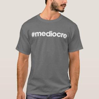 #mediocre T-Shirt
