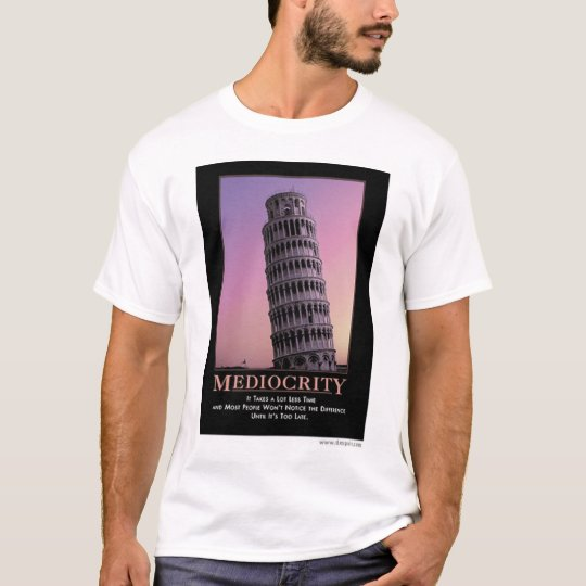 Mediocrity, by despair.com T-Shirt
