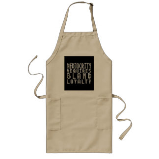 Mediocrity Requires Bland Loyalty Long Apron