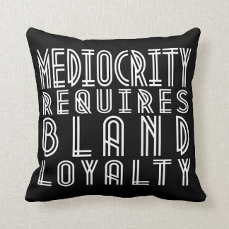 Mediocrity Requires Bland Loyalty Throw Pillow