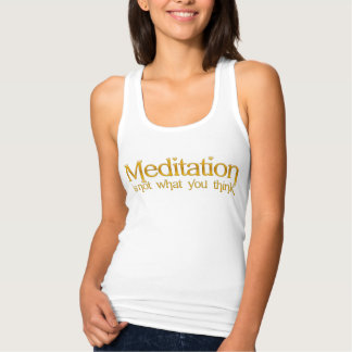 Meditation is not what you think tank top
