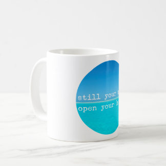 Meditation Mindful Quote: Still Mind, Open Heart Coffee Mug
