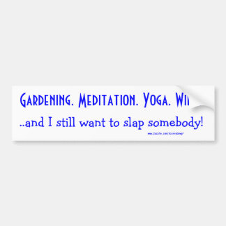 Meditation Not Working? :-) Bumper Sticker