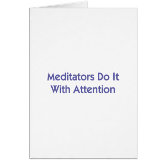 Meditators Do It With Attention Card