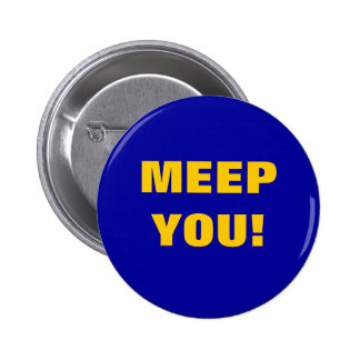 MEEP YOU! 2 INCH ROUND BUTTON