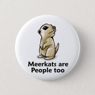 Meerkats are People too Button