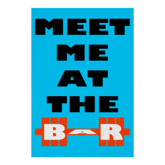 Meet Me At The Bar - Weight Lifting Inspiration Poster