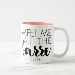 Meet Me at the Barre | Personalized Ballet Quote Two-Tone Coffee Mug