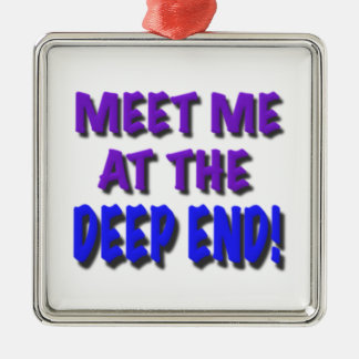 Meet me at the deep end, gifts metal ornament