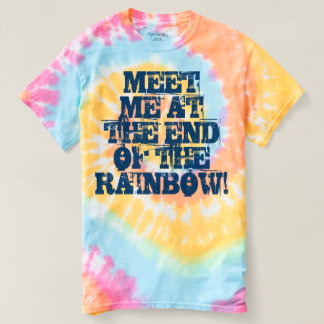 """""""Meet Me at the End of the Rainbow!"""" T-shirt"""