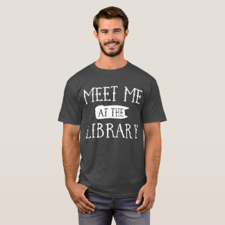 Meet me at the Library fun study humor T-Shirt