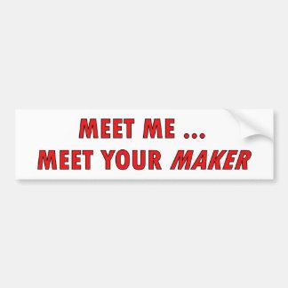 Meet Me Meet Your Maker Bumper Sticker