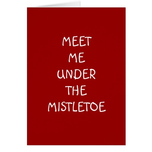 MEET ME UNDER THE MISTLETOE FOR A MERRY CHRISTMAS GREETING CARD
