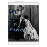 Meet me under the mistletoe greeting card