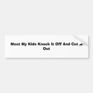 Meet My Kids Knock It Off And Cut It Out Car Bumper Sticker