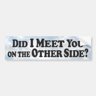 Meet on the Other Side - Bumper Sticker