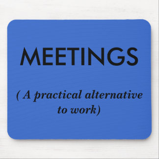 MEETINGS, ( A practical alternative to work) Mouse Mats