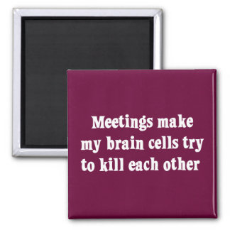 Meetings make me brain dead (2) 2 inch square magnet