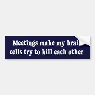Meetings make me brain dead bumper sticker