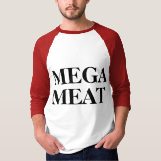 Mega Meat Meatier Meat Shirt