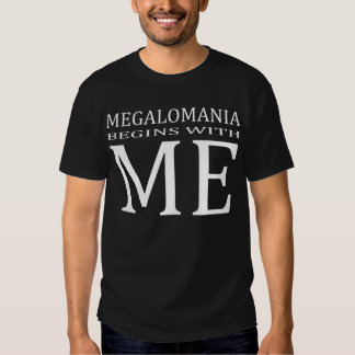 Megalomania begins with ME T Shirt