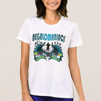 Megalomaniacs Gone Wild T Shirts
