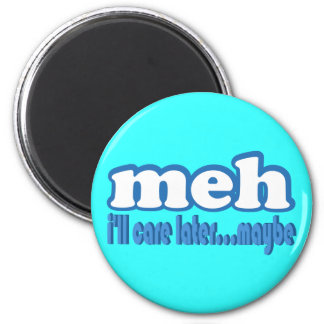 Meh Care Later Maybe Text Design Magnet