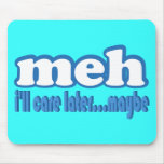Meh Care Later Maybe Text Design Mouse Pad