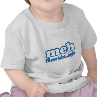 Meh Care Later Maybe Text Design T-shirt