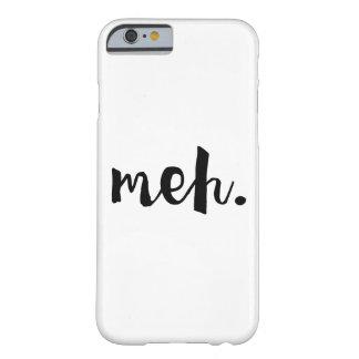 """""""Meh."""" - cita divertida O.N.U-de motivación Funda Para iPhone 6 Barely There"""