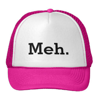 Meh. meme trucker hat with apathy quote